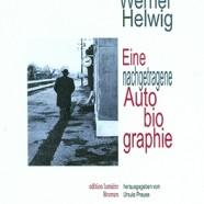 Werner Helwig – eine nachgetragene Autobiographie