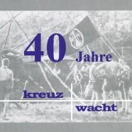 """40 Jahre """"Kreuzwacht"""""""
